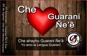 Che ahayhu Guaraní - 25 de Agosto Día de la Lengua Guaraní