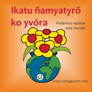 ikatu namyatyro ko yvora podemos reparar este mundo