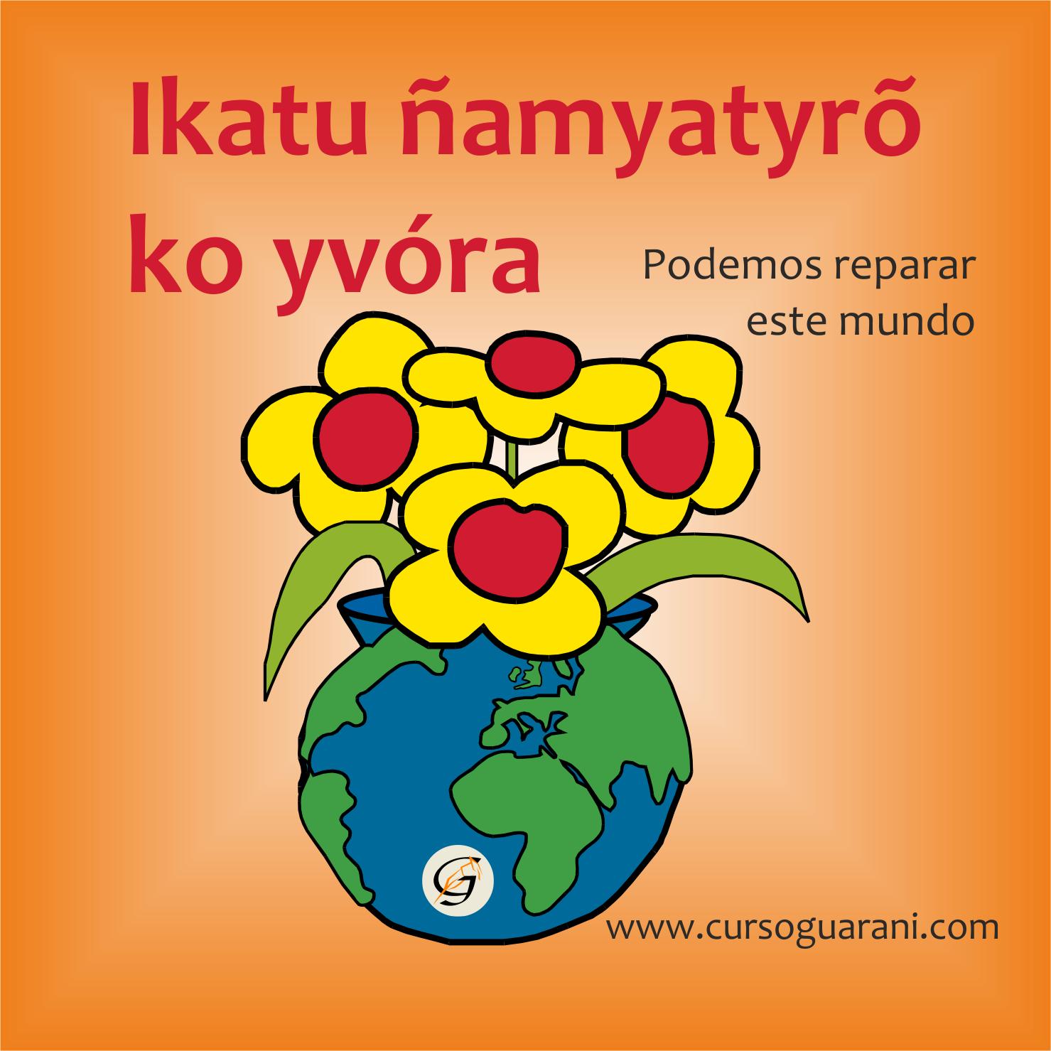 ikatu ñamyatyro ko yvora podemos reparar este mundo